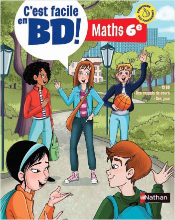 C'est facile en BD ! - Maths 6e - Apprendre facilement les maths avec la bande dessinée pour lever tous les blocages.