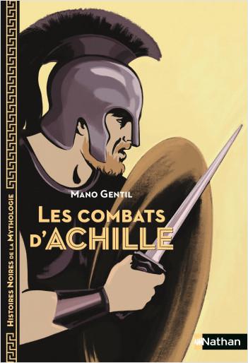 Les Combats d'Achille - Histoires noires de la Mythologie - Dès 12 ans