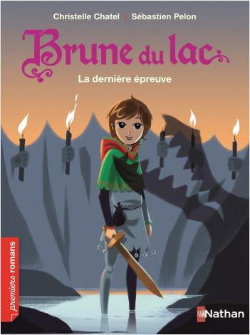 Brune du Lac , la dernière épreuve - Roman Historique - De 7 à 11 ans