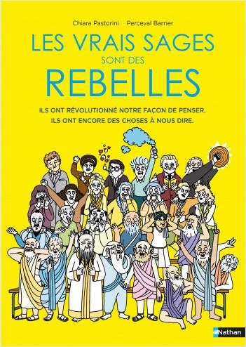 Les vrais sages sont des rebelles - De l'Antiquité à aujourd'hui, ce que les philosophes ont encore à nous apprendre - BD- Dès 9 ans