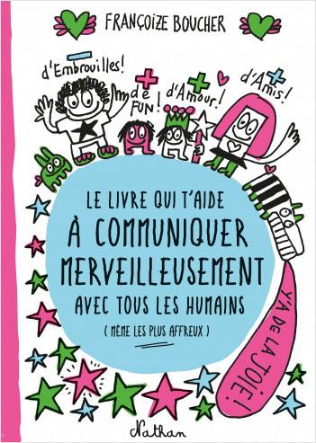 Le Livre qui t'aide à communiquer merveilleusement avec tous les humains (même les plus affreux) - Dès 8 ans