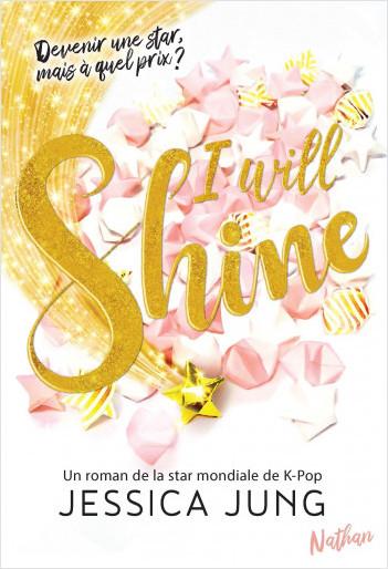 I will shine - Devenir une star mais à quel prix  - Le roman de la star Mondiale de la K-Pop Jessica Jung - roman ados dès 13 ans