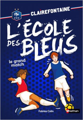 Clairefontaine -  L'école des bleus - Le grand match - Fédération Française de Football - Dès 8 ans