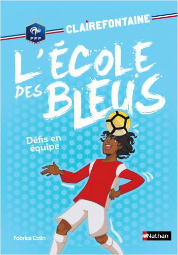 Clairefontaine -  L'école des bleus - Défi en équipe - Fédération Française de Football - Dès 8 ans