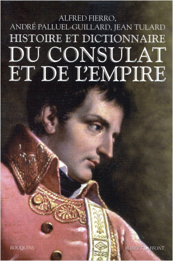 Histoire et dictionnaire du Consulat et de l'Empire