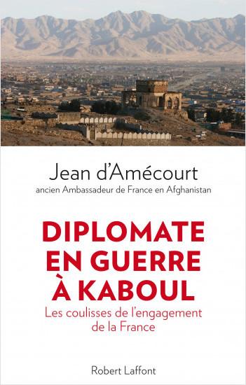 Diplomate en guerre à Kaboul