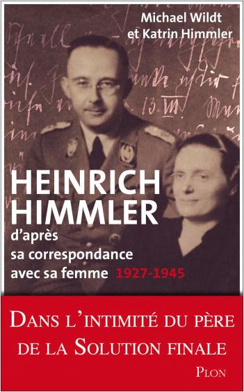 Heinrich Himmler d'après sa correspondance avec sa femme