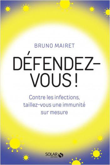 Défendez-vous ! Contre les infections, taillez-vous une immunité sur mesure
