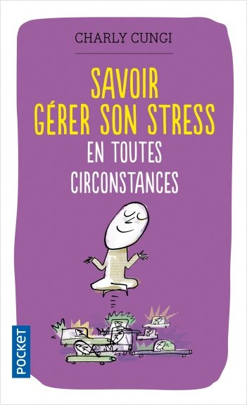 Savoir gérer son stress en toutes circonstances