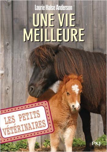 Les petits vétérinaires - tome 15 : Une vie meilleure