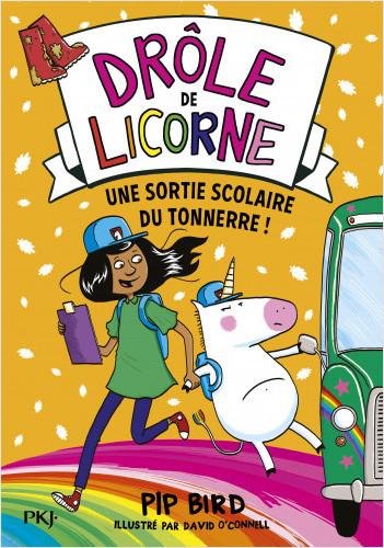 Drôle de licorne - tome 04 : Une sortie scolaire du tonnerre !