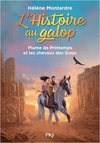 L'histoire au galop - tome 03 : Plume de Printemps et les chevaux des Sioux