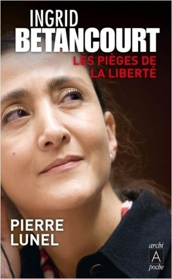 Ingrid Bétancourt - Les pièges de la liberté