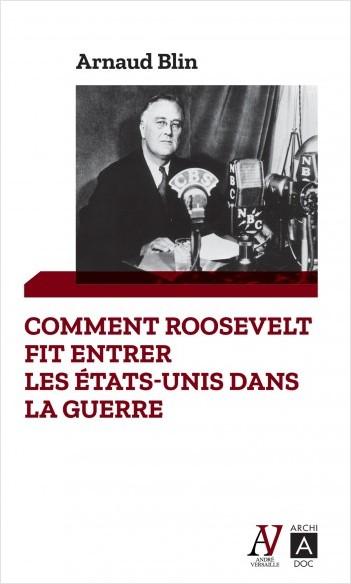 Comment Roosevelt fit entrer les États-Unis dans la guerre