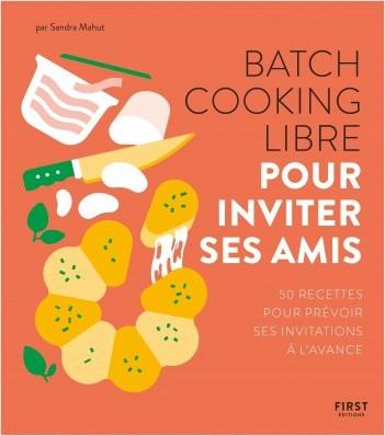 Batch cooking libre -  Pour inviter ses amis, 50 recettes pour prévoir ses invitations à l'avance