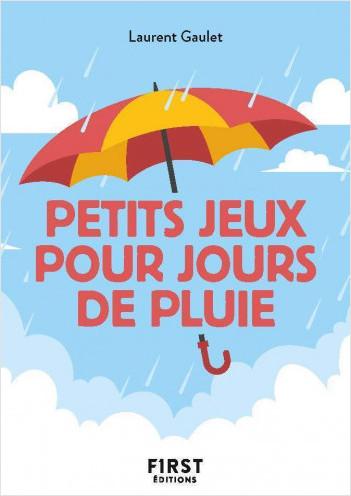 Le Petit Livre des Petits jeux pour jours de pluie : pour vous occuper et vous divertir lors que le mauvais temps est au rendez-vous !