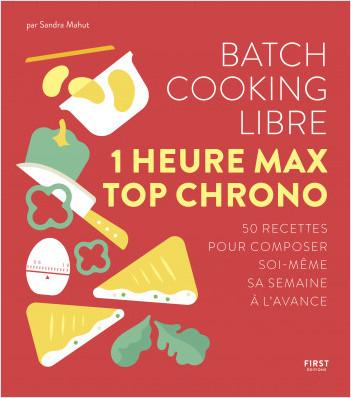 Batch cooking libre - En 1h max, 50 recettes pour composer soi-même sa semaine à l'avance