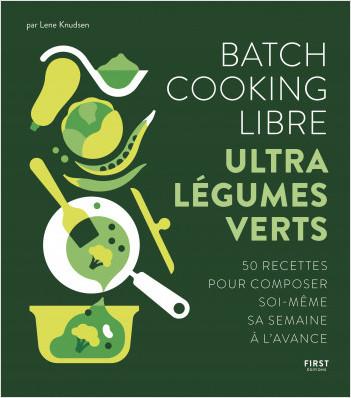 Batch cooking libre - ultra légumes verts, 50 recettes pour composer soi-même sa semaine à l'avance
