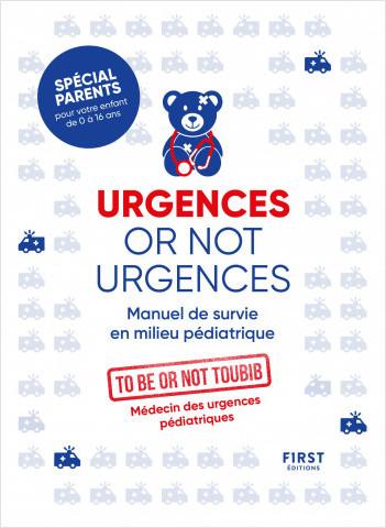 Urgences or not urgences - Manuel de survie en milieu pédiatrique spécial parents pour votre enfant de 0 à 16 ans par un médecin d'urgences pédiatriques