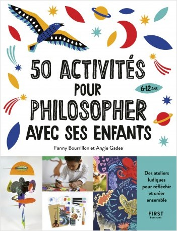 50 activités pour philosopher avec ses enfants de 6 à 12 ans, des ateliers ludiques pour réfléchir et créer ensemble
