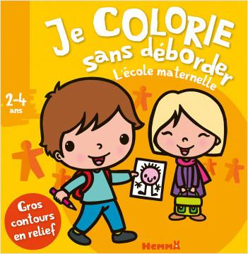 Je colorie sans déborder (2-4 ans) - L'école maternelle