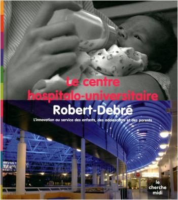 Le centre hospitalo-universitaire Robert-Debré