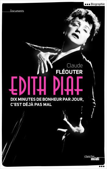 Édith Piaf, dix minutes de bonheur par jour, c'est déjà pas mal