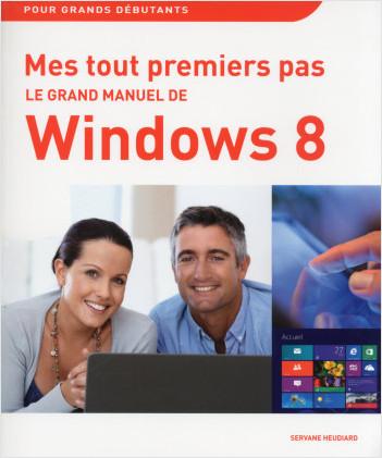 Mes tout premiers pas - Le grand manuel de Windows 8