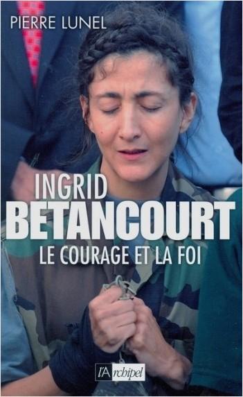 Ingrid Bétancourt - Le courage et la foi