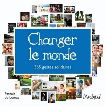 Changer le monde - 365 gestes solidaires