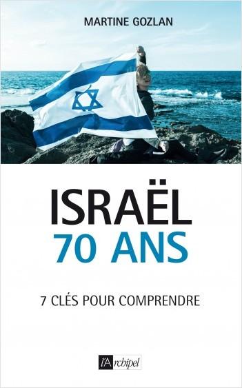 Israël - 70 ans - 7 clés pour coprendre