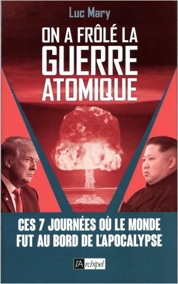 On a frôlé la guerre atomique - Ces 7 journées où le monde fut au bord de l'apocalypse