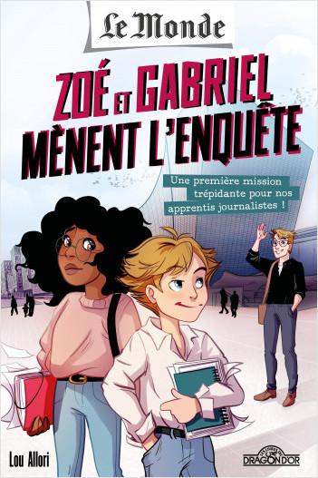 Le Monde – Zoé et Gabriel mènent l'enquête – Tome 1 - Une première mission trépidante pour nos apprentis journalistes - Roman jeunesse enquête journalistique – Dès 8 ans