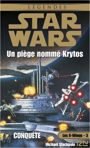 Star Wars - Les X-Wings - tome 3 : Un piège nommé Krytos