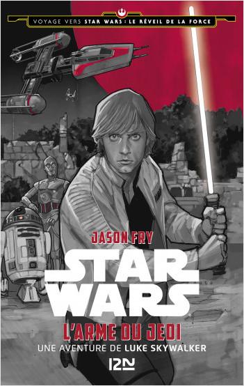 Voyage vers Star Wars - tome 2 : Le réveil de la force - L'arme du Jedi
