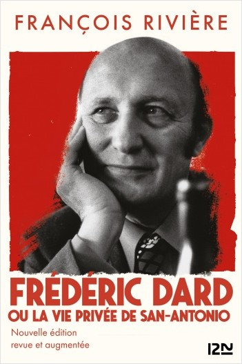 Frédéric Dard ou la vie privée de San Antonio - Nouvelle édition