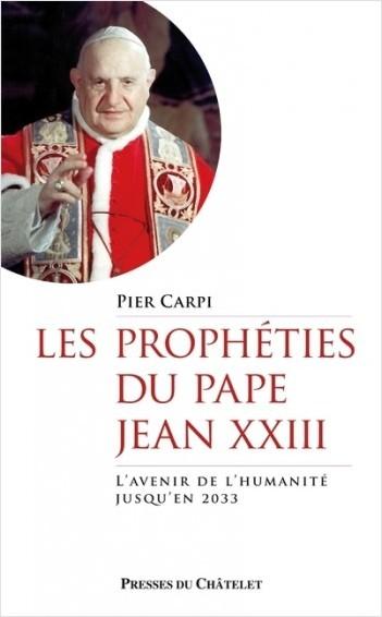 Les prophéties du pape Jean XXIII - L'avenir de l'humanité jusqu'en 2033