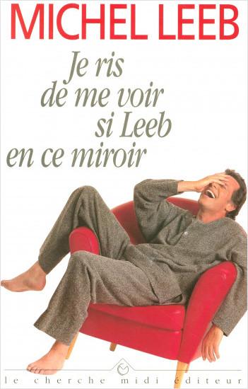 je ris de me voir si leeb en ce miroir lisez