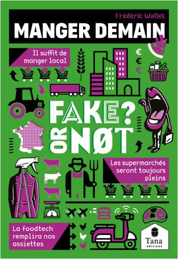 Manger demain, Fake or Not ? Construire l'autonomie alimentaire sans fake news : circuit court, bio, agroalimentaire, foodtech, agriculture locale