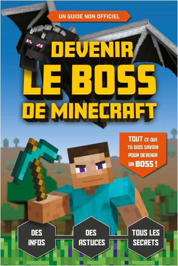 Devenir le boss de Minecraft : le guide de jeu - Guide de jeux vidéo - Dès 8 ans